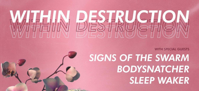 Within Destruction; Signs Of The Swarm; Bodysnatcher; SleepWake